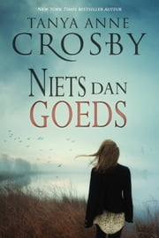 Niets dan goeds ebook by Tanya Anne Crosby