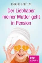 Der Liebhaber meiner Mutter geht in Pension ebook by Inge Helm