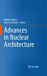 Advances in Nuclear Architecture ebook by Niall M. Adams,Paul S. Freemont