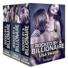 Boxed Set: Rocked by a Billionaire – Vol. 4-6 ebook by Lisa Swann