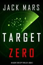 Target Zero (An Agent Zero Spy Thriller—Book #2) ebook by Jack Mars