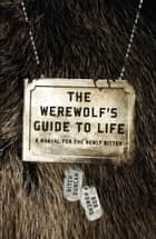 The Werewolf's Guide to Life - A Manual for the Newly Bitten ebook by Ritch Duncan, Bob Powers
