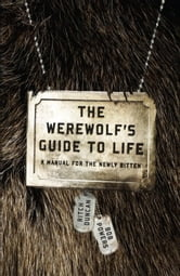 The Werewolf's Guide to Life - A Manual for the Newly Bitten ebook by Ritch Duncan,Bob Powers