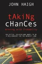 Taking Chances - Winning with Probability ebook by John Haigh