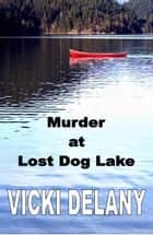 Murder at Lost Dog Lake ebook by Vicki Delany