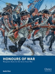 Honours of War - Wargames Rules for the Seven Years' War ebook by Keith Flint,Giuseppe Rava