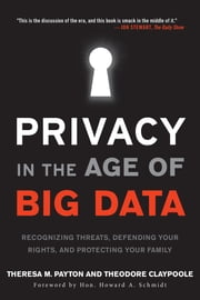 Privacy in the Age of Big Data - Recognizing Threats, Defending Your Rights, and Protecting Your Family ebook by Theresa Payton,Ted Claypoole,Hon. Howard A. Schmidt
