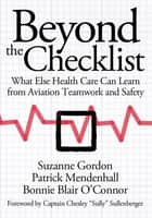 Beyond the Checklist - What Else Health Care Can Learn from Aviation Teamwork and Safety ebook by Suzanne Gordon, Patrick Mendenhall, Bonnie Blair O'toole,...