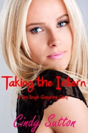 Taking the Intern (A Very Rough Gangbang Story) ebook by Cindy Sutton