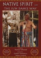 Native Spirit - The Sun Dance Way ebook by Michael Oren Fitzgerald, Thomas Yellowtail, Jennifer Casey,...