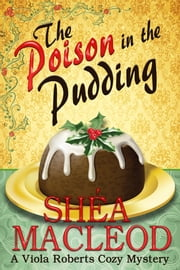 The Poison in the Pudding - A Viola Roberts Cozy Mystery ebook by Shéa MacLeod