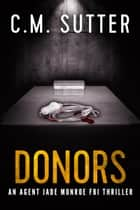 Donors - An Agent Jade Monroe FBI Thriller Book 3 ebook by C.M. Sutter