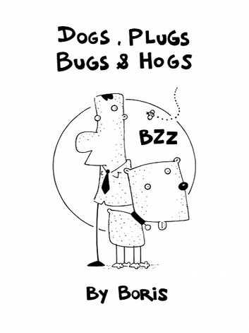 Dogs, plugs, bugs & hogs ebook by Boris