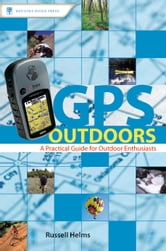 GPS Outdoors - A Practical Guide for Outdoor Enthusiasts ebook by Russell Helms