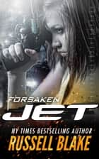 Jet: Forsaken ebook by Russell Blake