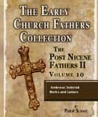 Early Church Fathers - Post Nicene Fathers II - Volume 10 - Ambrose: Selected Works and Letters ebook by Philip Schaff