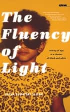 The Fluency of Light - Coming of Age in a Theater of Black and White ebook by Aisha Sabatini Sloan