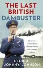 The Last British Dambuster - One man's extraordinary life and the raid that changed history ebook by
