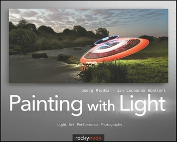 Painting with Light - Light Art Performance Photography ebook by Joerg Miedza,JanLeonardo Woellert