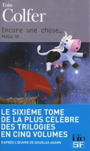 H2G2. Encore une chose... ebook by Eoin Colfer