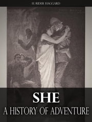 She: A History of Adventure ebook by H. Rider Haggard
