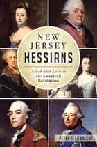New Jersey Hessians - Truth and Lore in the American Revolution ebook by Peter T. Lubrecht
