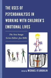 The Uses of Psychoanalysis in Working with Children's Emotional Lives ekitaplar by Michael O'Loughlin, Devra B. Adelstein, Ann Alaoglu,...