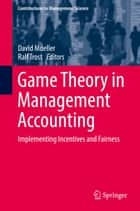 Game Theory in Management Accounting - Implementing Incentives and Fairness ebook by David Mueller, Ralf Trost