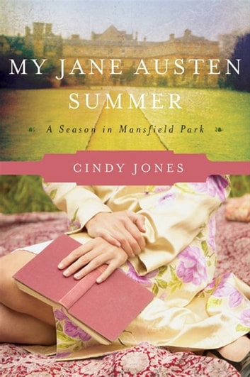 My Jane Austen Summer - A Season in Mansfield Park ebook by Cindy Jones