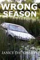 Wrong Season ebook by Janice Daugharty