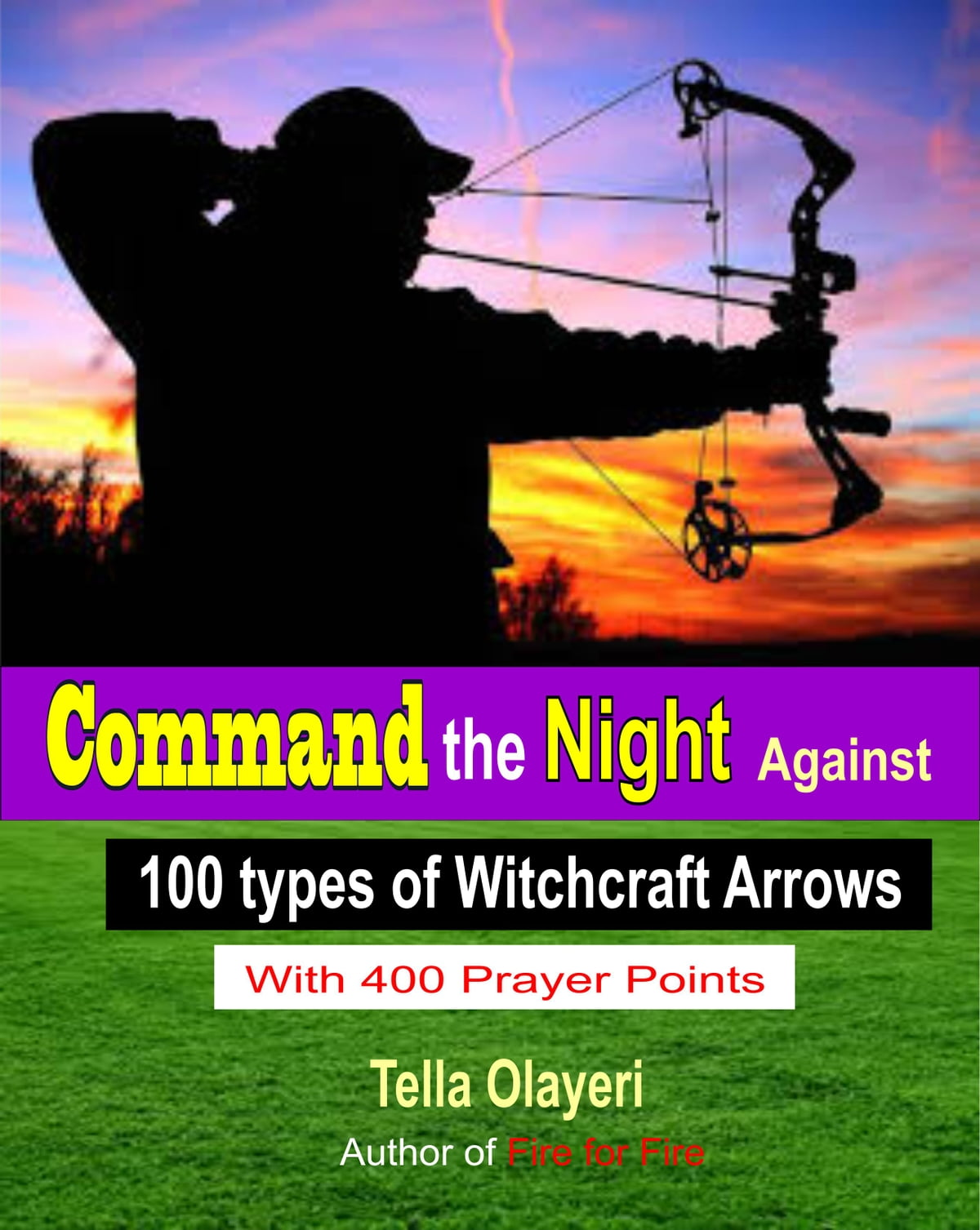 Command the Night Against 100 types of Witchcraft Arrows eBook by Tella  Olayeri - Rakuten Kobo