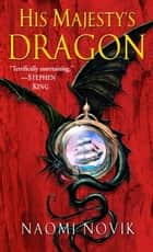 His Majesty's Dragon - A Novel of Temeraire ebook by Naomi Novik