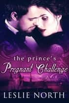 The Prince's Pregnant Challenge - The Royals of Monaco, #2 ebook by Leslie North
