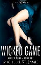 Wicked Game ebook by Michelle St. James