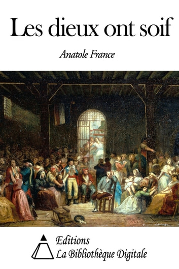Les dieux ont soif ebook by Anatole France