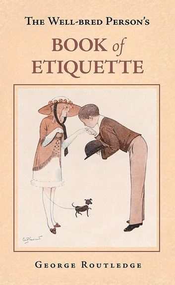 Well-Bred Person's Book of Etiquette ebook by George Routledge