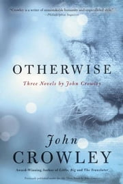 Otherwise - Three Novels by John Crowley ebook by John Crowley