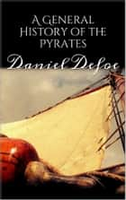 A General History of the Pyrates ebook by Daniel Defoe, Daniel Defoe