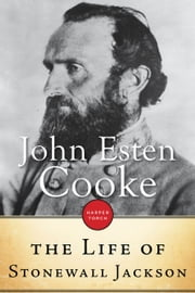 The Life Of Stonewall Jackson ebook by John Esten Cooke