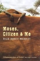 Moses, Citizen And Me ebook by Delia Jarrett-Macauley