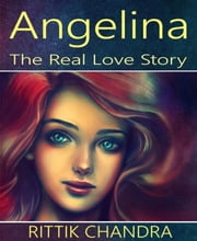 Angelina- The Real Love Story ebook by Rittik Chandra