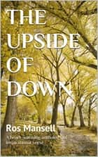 The Upside Of Down ebook by Ros Mansell
