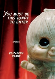 You Must Be This Happy to Enter ebook by Elizabeth Crane