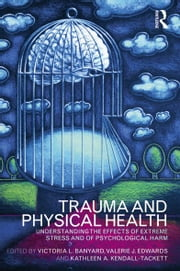 Trauma and Physical Health - Understanding the effects of extreme stress and of psychological harm ebook by Victoria L. Banyard,Valerie J. Edwards,Kathleen Kendall-Tackett