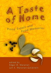A Taste of Home - Pinoy Expats and Food Memories ebook by Edgar B. Maranan, Len S. Maranan-Goldstein
