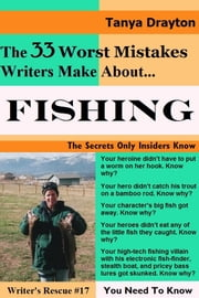 The 33 Worst Mistakes Writers Make About Fishing ebook by Tanya Drayton