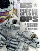 US Special Ops - The History, Weapons, and Missions of Elite Military Forces ebook by Fred Pushies