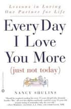 Every Day I Love You More (Just Not Today) ebook by Nancy Shulins