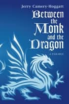 Between the Monk and the Dragon - A Parable ebook by Jerry Camery-Hoggatt