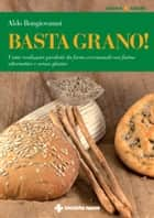 Basta grano! ebook by Aldo Bongiovanni